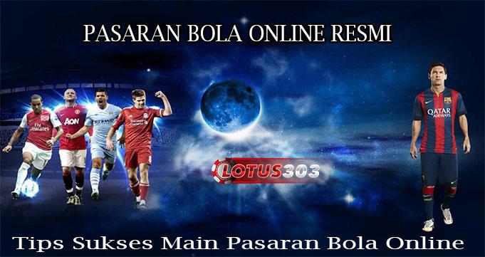 Tips Sukses Main Pasaran Bola Online