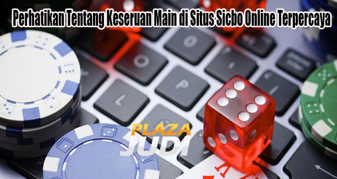 Perhatikan Tentang Keseruan Main di Situs Sicbo Online Terpercaya